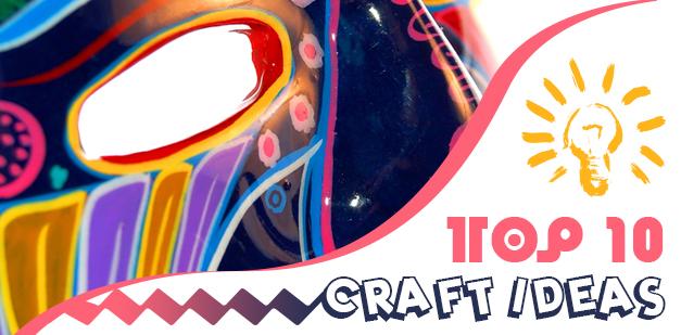 Top 10 Craft Ideas